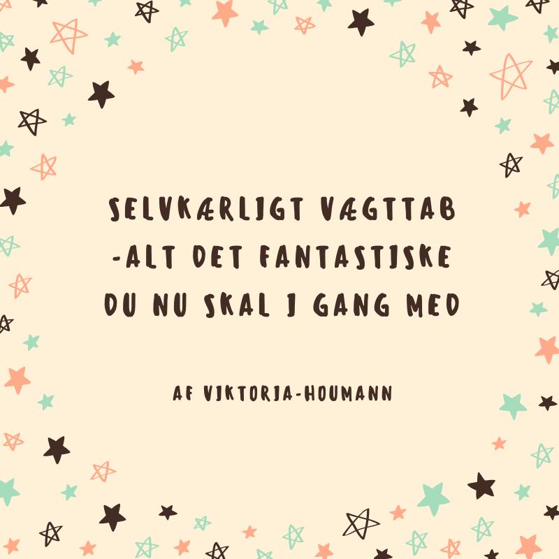 Viktoria Houmann Selvkærligt vægttab